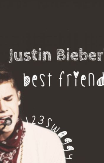 Justin Bieber's best friend (1st book of series) *EDITING*