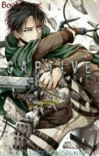 Captive ( Yandere Levi X Reader ) Book 3 by LadyYandereShane