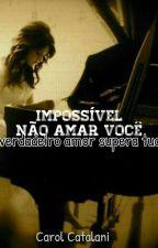 Impossível Não Amar Você by CarolCatalani