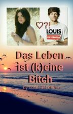 Das Leben ist (k)eine Bitch! (1D/Louis) by LoveLifeLondon