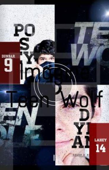 Imagine Teen Wolf [PAUSE]