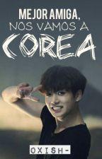 Mejor Amiga, Nos Vamos a Corea | BTS |Jungkook| V | Jin | [TERMINADA] by OxiSh-