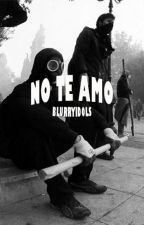 no te amo by blurryidols