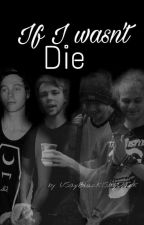 If I wasn't die ✖ by SupportedByAliens