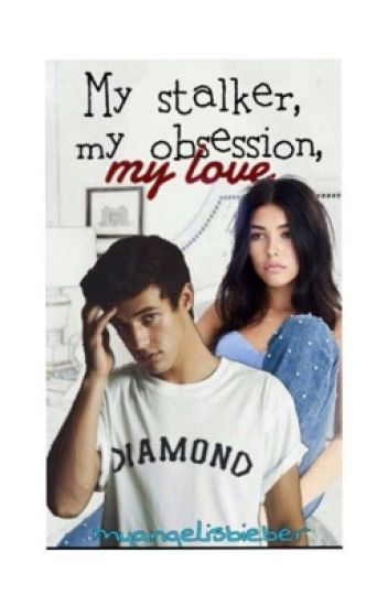 My stalker , my obsession  (Wattys2016)