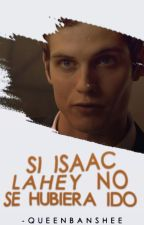 Si Isaac Lahey no se hubiera ido... [#2] by -queenbanshee