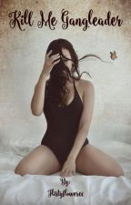 Kill me Gangleader by Flirtyflower01