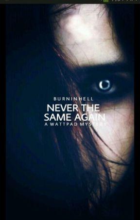 Never the same again [NEEDS EDITING] by lalalala22100