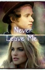 Never Leave Me ✔ by notPrincess69