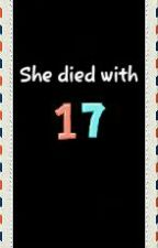 She died with 17 by InMyDreamsIamMyself