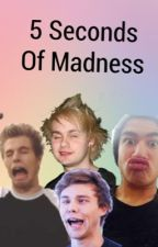 ✅ 5 Seconds Of Madness by _Queen_Izzy_