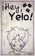 ¡Hey, Yelo! ➳Edyelo by JaimeftNico