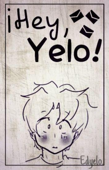 ¡Hey, Yelo! ➳Edyelo