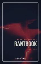 Rantbook - bangtan bitches.~ by yoongai