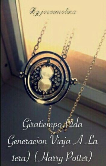 Giratiempo (2da Generacion Viaja A La 1era) (Harry Potter)