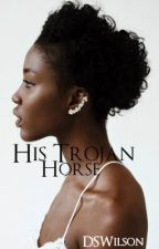 His Trojan Horse  by DSWilson