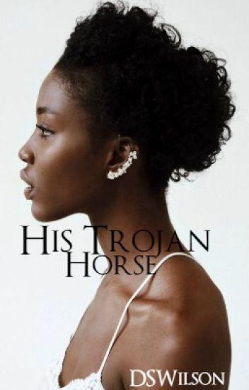 His Trojan Horse