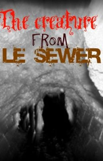 The creature from Le Sewer