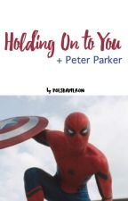 holding on to you + Peter Parker (spiderman) by poesdameron