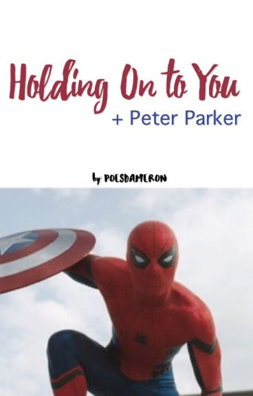 holding on to you + Peter Parker (spiderman)