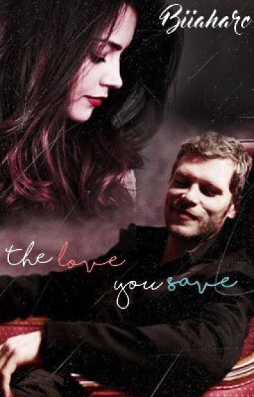 The Love You Save ⚜ [KlausMikaelson]
