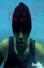 I Fell For The Towns Bad Boy (An Austin Mahone Love Story) by Mahomie4evz