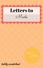 Letters to Mark by bubbly_wonderland