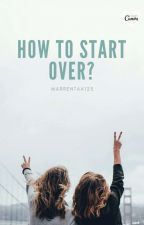 How To Start Over? by marrentaa123