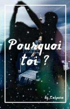 Pourquoi toi ? (TERMINÉ) by Caspase