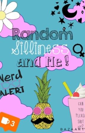 Random, Silliness, and Me! by workworkangelica