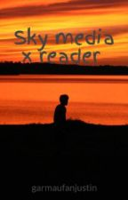 Sky media x reader  by garmaufanjustin