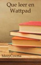 Qué puedes leer en Wattpad  by MeeyCoxma