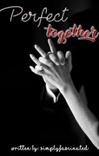 Perfect Together by simplyfascinated