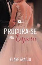 Procura-se uma esposa LIVRO 1 - [Completo] by Elany_Araujo
