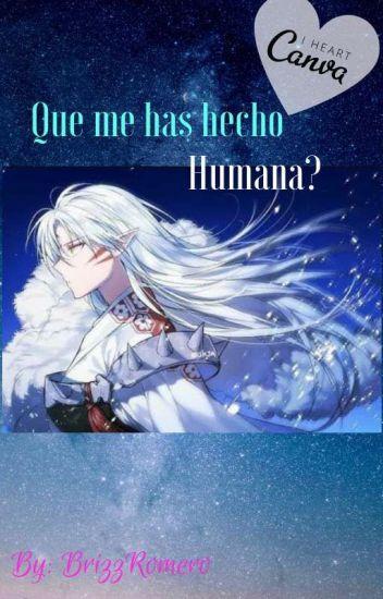 Que Me has echo Humana? (Sesshxaome) EDITANDO