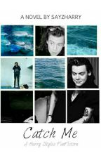Catch me. (Harry styles fanfiction) by sayzharry