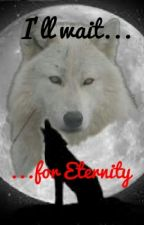 I'll Wait For Eternity (Complete) #Wattys2016 by itonyeatsouls
