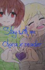 Stay with me-Male!Chara x reader by InuYasha37