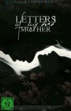 Letters Of My Dead Mother  by changeitforyou