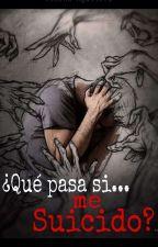 ¿Qué pasa si me suicido? by XimenaAguilera04