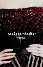 An Undead Rebellion (Sequel) by vaduva