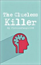 The Clueless Killer by FictionFangirl08