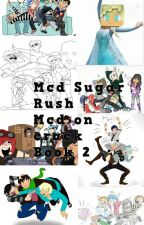 MCD SUGAR RUSH I Mcd On crack Book 2 by Crystalpheonix1111