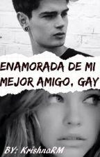 Enamorada De Mi Mejor Amigo Gay  by KrishnaRM