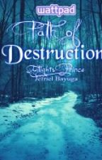 Path Of Destruction(Coming Soon) by TwilightsPrince