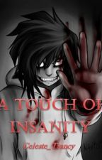 A Touch Of Insanity {Jeff The Killer x Reader fanfiction} by celeste_trancy