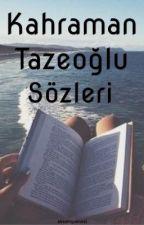 Kahraman Tazeoğlu Sözleri by aksamguenesi