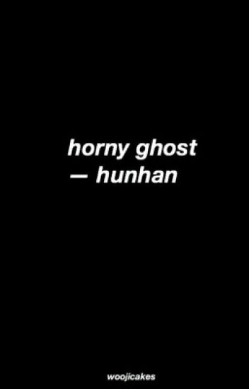 horny ghost ; hunhan [completed]