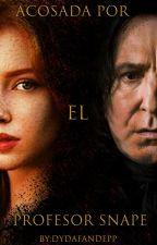 Acosada Por El Profesor Snape (Reescrito) by DYDAfandepp6