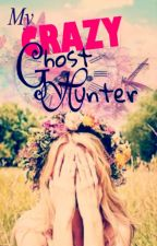 My Crazy Ghost Hunter by SupergirlMaeya